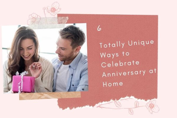 6 Totally Unique Ways To Celebrate Anniversary at Home (2)