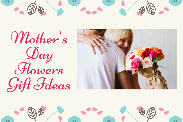 Mother's Day Flowers Gift Ideas