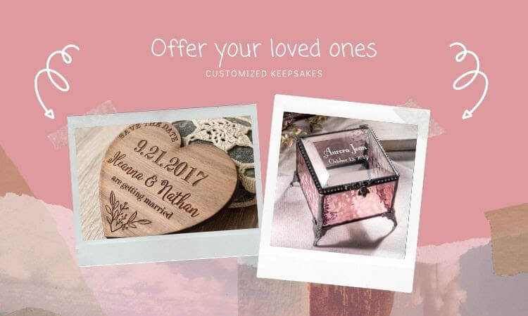 Offer Your Loved Ones Customized Keepsakes